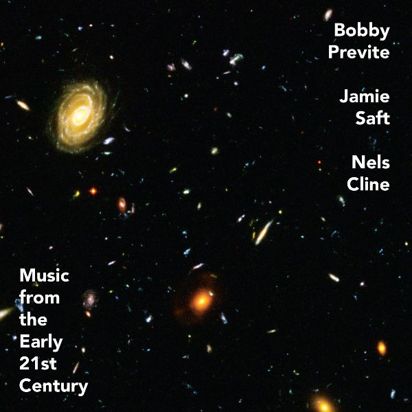 New Release February 2020: Bobby Previte, Jamie Saft an Nels Cline present 'Music From The Early 21st Century' 5